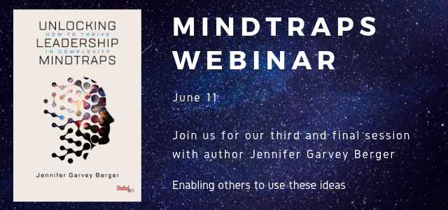 Join Jennifer Garvey Berger for 90 interactive minutes of exploration and discovery about how we get in our own way in a complex world--and what to do about it.