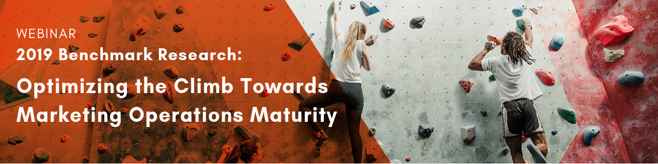 Register to attend our webinar today - 2019 Benchmark Research: Optimizing the Climb Towards Marketing Operations Maturity