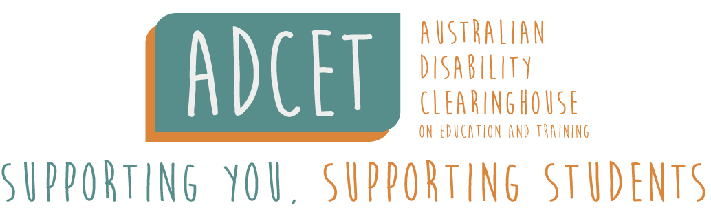 Australian Disability Clearinghouse on education and training. Supporting you, supporting students