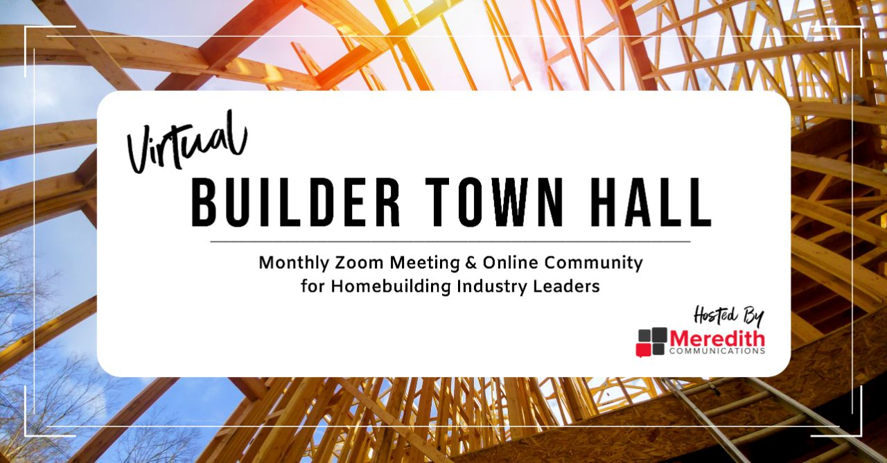 Virtual Builder Town Hall Hosted by Meredith Communications