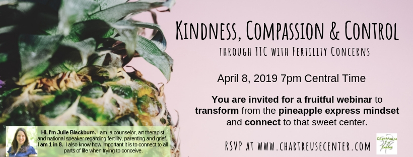 Transform the Pineapple Express mindset of fertility and connect to that sweet center.  Join me for a discussion of Kindness, Compassion and Control when trying to conceive with fertility concerns.