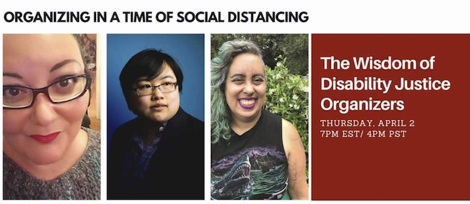 "Organizing in the Time of Social Distancing: The Wisdom of Disability Justice Organizers"" Images of Patricia Burns, Lydia X. Z. Brown, and Leah Lakshmi Piepzna-Samarsinha"