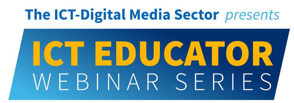 The ICT-Digital Media Sector presents ICT Educator Webinar Series