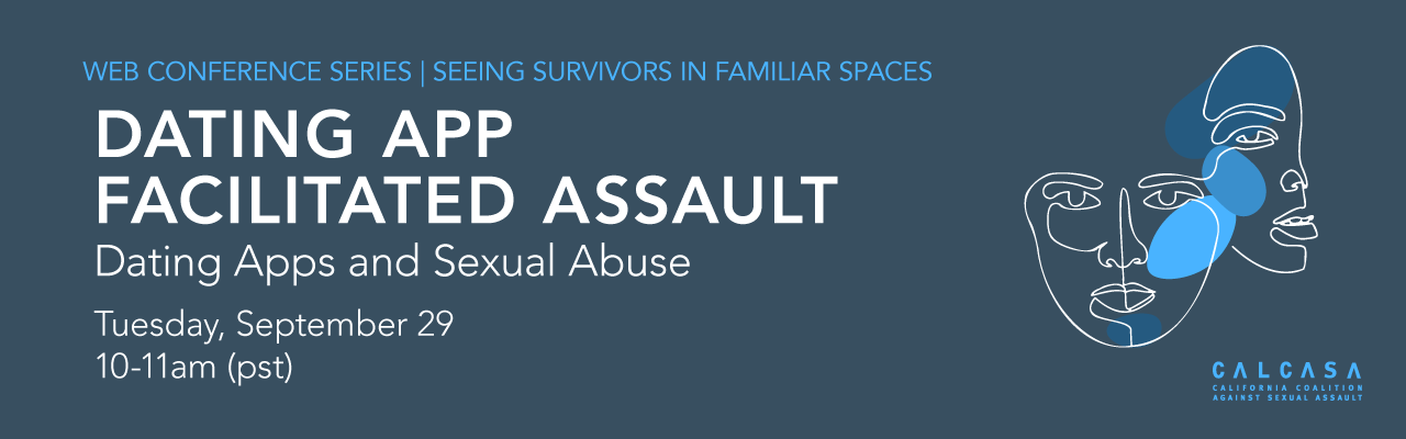 Web Conference Series: Seeing Survivors in Familiar Spaces.Dating App-Facilitated Assault: Dating Apps and Sexual Abuse, Tuesday September 29, 10-11am
