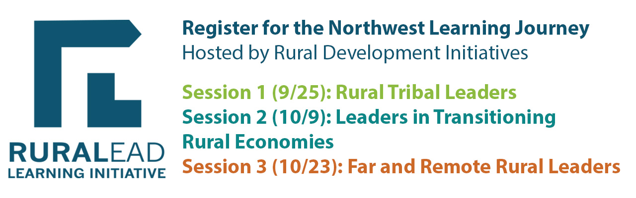 RuraLead: RDI Northwest Learning Journey Registration. Session 1 (September 25) will feature Rural Tribal Leaders. Session 2 (October 9) will feature Leaders in Transitional Rural Economies. Session 3 (October 23) will feature Far and Remote Leaders.