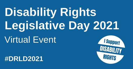 "Disability Rights Legislative Day Virtual Event #DRLD2021 button to the right reads ""I Support Disability Rights"""