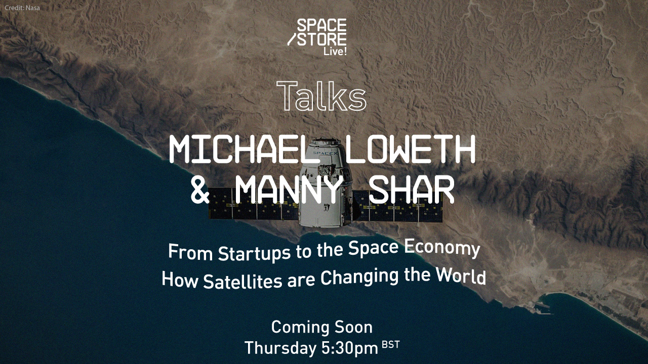 Talks - From Startups to the Space Economy, How Satellites are Changing the World with Michael Loweth and Manny Shar