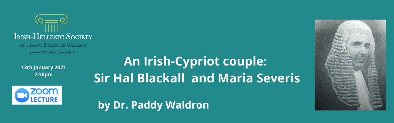 Irish-Hellenic Society presents the lecture by Dr. paddy Waldron: An Irish-Cypriot couple:  Sir Hal Blackall (1889-1981) and Maria Severis