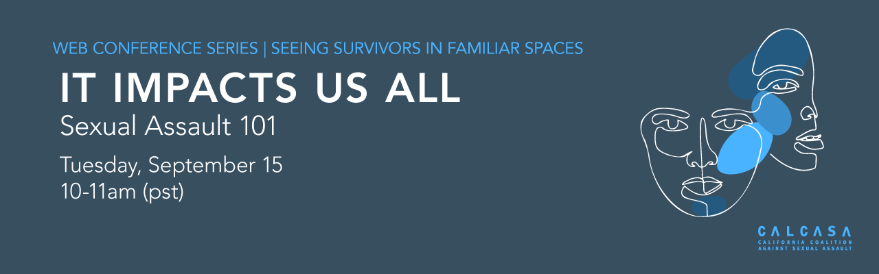 Web Conference Series: Seeing Survivors in Familiar Spaces. It Impacts Us All: Sexual Assault 101