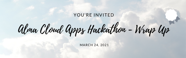 You're invited Alma Cloud Apps Hackathon - Wrap Up, March 24 2021