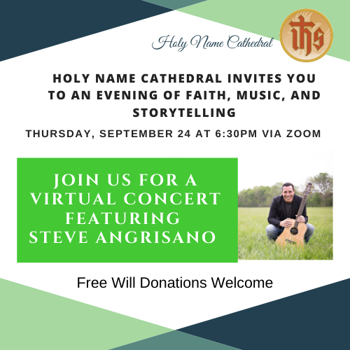 Holy Name Cathedral welcomes everyone to join us for an evening of faith, music, and storytelling with Steve Angrisano. We are happy to offer this concert free of charge but free will donations are welcome.