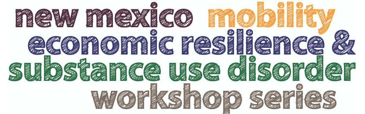New Mexico Mobility, Economic Resilience & Substance Use Disorder Workshop Series