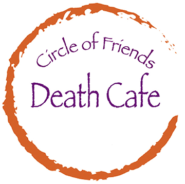 This Death Cafe is brought to you by Circle of Friends for the Dying - learn more about us at www.cfdhv.org