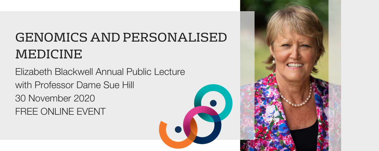 Genomics and Personalised Medicine; Elizabeth Blackwell Annual Public Lecture with Professor Dame Sue Hill, 30 November 2020, free online event