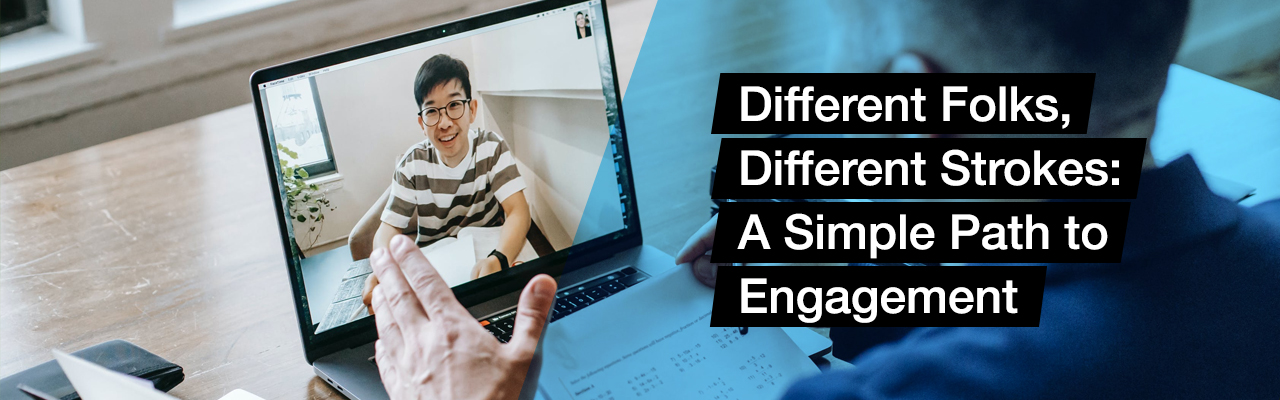 Different Folks, Different Strokes: A Simple Path to Engagement