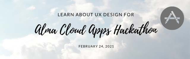 Learn about UX Design for Alma Cloud Apps Hackathon February 24, 2021