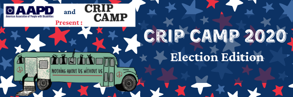 "Text over a white and red starred background reads ""AAPD and Crip Camp present: Crip Camp 2020 Election Edition."" Beneath this is a seafoam green bus with the words ""Nothing About Us Without Us"" across the side with an open back door and accessible lift."
