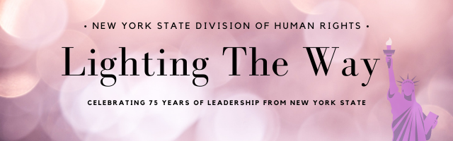 New York State Division of Human Rights Lights the Way: Celebrating 75 Years of Leadership from New York State.